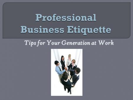 <strong>Tips</strong> for Your Generation at Work.  <strong>Etiquette</strong> Quiz  Look at Generation Descriptions  Your Millennial Generation Characteristics  Millennial and Employer.