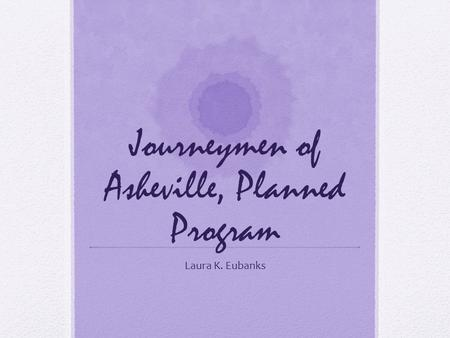 Journeymen of Asheville, Planned Program Laura K. Eubanks.