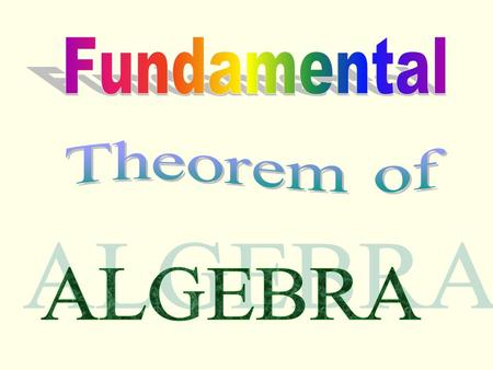 Fundamental Theorem of Algebra Every polynomial function of positive degree with complex coefficients has at least one complex zero.