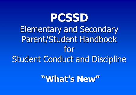 "PCSSD Elementary and Secondary Parent/Student Handbook for Student Conduct and Discipline ""What's New"""