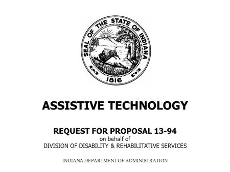 INDIANA DEPARTMENT OF ADMINISTRATION ASSISTIVE TECHNOLOGY REQUEST FOR PROPOSAL 13-94 on behalf of DIVISION OF DISABILITY & REHABILITATIVE SERVICES.