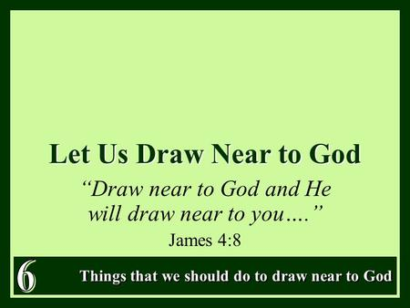 """Draw near to God and He will draw near to you…."" James 4:8"