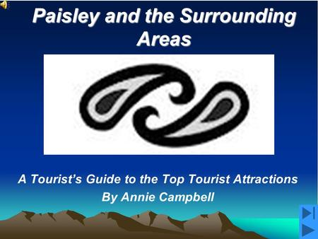 A Tourist's Guide to the Top Tourist Attractions By Annie Campbell Paisley and the Surrounding Areas.