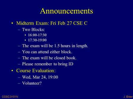 COSC 3101NJ. Elder Announcements Midterm Exam: Fri Feb 27 CSE C –Two Blocks: 16:00-17:30 17:30-19:00 –The exam will be 1.5 hours in length. –You can attend.