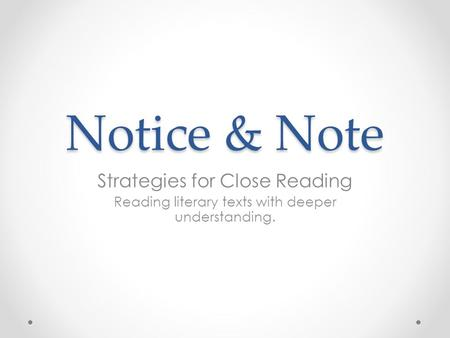 Notice & Note Strategies for Close Reading Reading literary texts with deeper understanding.