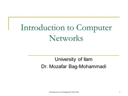 Introduction to Computer Network1 Introduction to Computer Networks University of Ilam Dr. Mozafar Bag-Mohammadi.