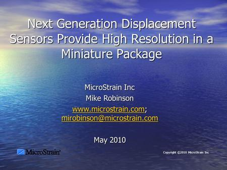 Next Generation Displacement Sensors Provide High Resolution in a Miniature Package MicroStrain Inc Mike Robinson www.microstrain.comwww.microstrain.com;