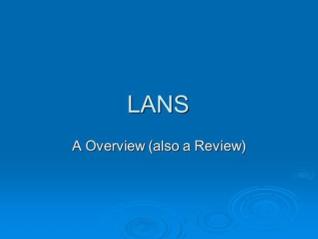 LANS A Overview (also a Review). NICS  Could be Ethernet, FDDI, Token Ring or Wireless.  Multiple Protocols can be bound to a NIC.  In WinDoze all.