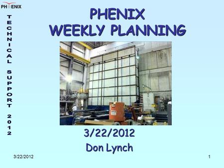 3/22/20121 PHENIX WEEKLY PLANNING 3/22/2012 Don Lynch.