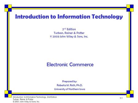 Introduction to Information Technology, 2nd Edition Turban, Rainer & Potter © 2003 John Wiley & Sons, Inc. 9-1 Introduction to Information Technology 2.