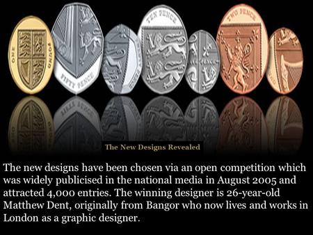 The New Designs Revealed The new designs have been chosen via an open competition which was widely publicised in the national media in August 2005 and.