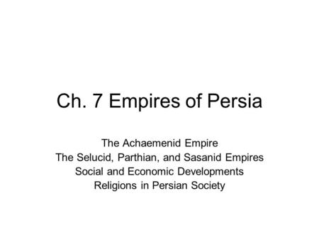 Ch. 7 Empires of Persia The Achaemenid Empire
