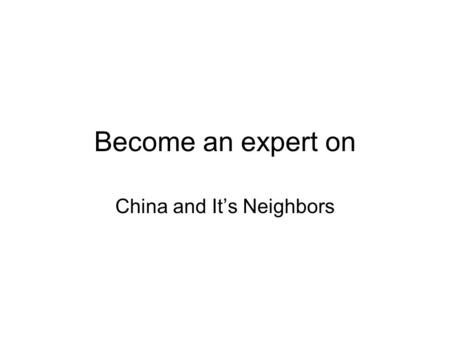 Become an expert on China and It's Neighbors. China Has the World's largest population About 20% live in cities and towns.