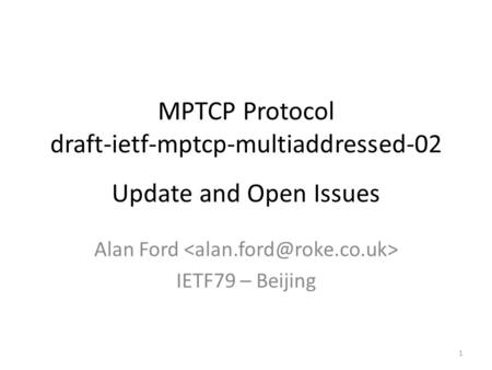 MPTCP Protocol draft-ietf-mptcp-multiaddressed-02 Update and Open Issues Alan Ford IETF79 – Beijing 1.