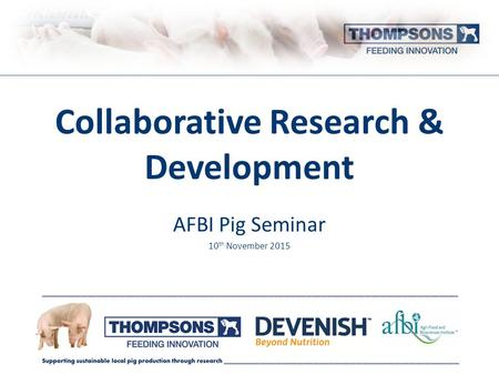 Collaborative Research & Development AFBI Pig Seminar 10 th November 2015.