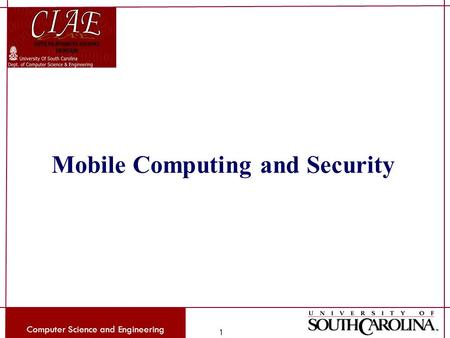 Computer Science and Engineering 1 Mobile Computing and Security.