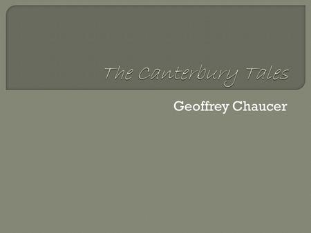 Geoffrey Chaucer.  Characterization Norman Conquest (William the Conqueror) led to Feudal system (class consciousness)  Class structure based on land.