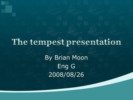 By Brian Moon Eng G 2008/08/26.  Historians and literary expert believes that The Tempest was the last play he wrote completely by himself.  It is believed.