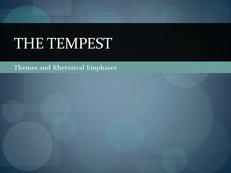 Themes and Rhetorical Emphases THE TEMPEST. Right to Rule (Colonization) This play is a story of coup de tats Antonio and Alonso overthrow Prospero Prospero.