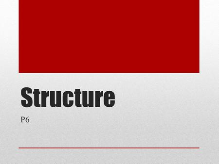 Structure P6. Structure It is important to consider the structure of the website and of each page within it. At all times customer considerations should.