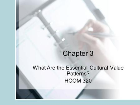 Chapter 3 What Are the Essential Cultural Value Patterns? HCOM 320.