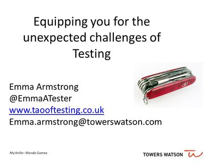 Equipping you for the unexpected challenges of Testing Emma  My Knife– Mando.