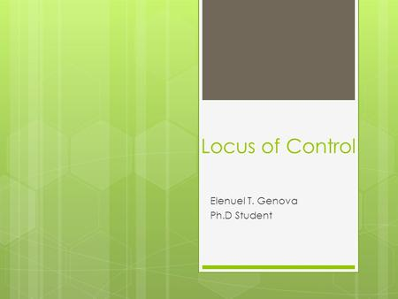 Locus of Control Elenuel T. Genova Ph.D Student. Locus of control  Locus of Control defines the term as a theory in personality psychology referring.