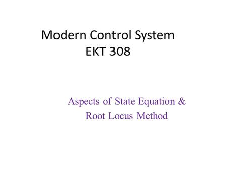 Modern Control System EKT 308 Aspects of State Equation & Root Locus Method.