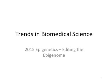 Trends in Biomedical Science 2015 Epigenetics – Editing the Epigenome 1.
