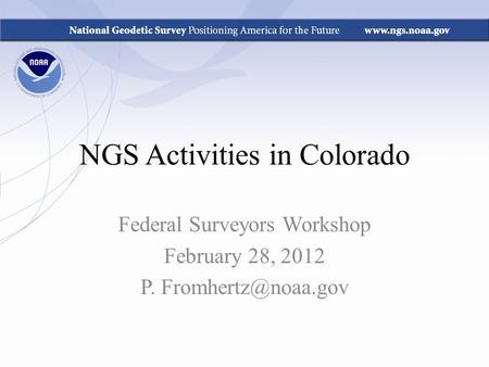 NGS Activities in Colorado Federal Surveyors Workshop February 28, 2012 P.