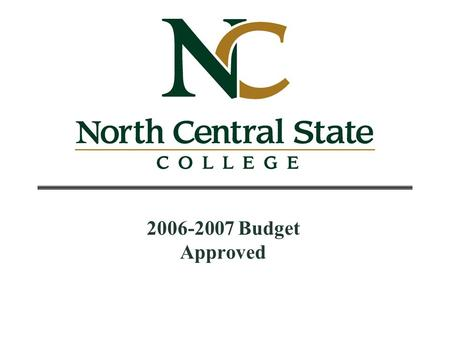 2006-2007 Budget Approved. 2 Contents State Funding Picture3 Effect on North Central State College4 Board of Trustees' Planning Goals5 State Share of.