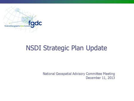 NSDI Strategic Plan Update National Geospatial Advisory Committee Meeting December 11, 2013.