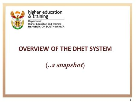 1 OVERVIEW OF THE DHET SYSTEM (..a snapshot). Presentation Outline 2 Overview of the DHET and its Mandate Programmes Architecture Strategic goals Values.