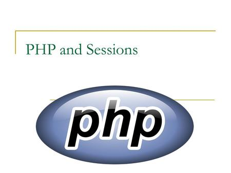 "PHP and Sessions. Session – a general definition The GENERAL definition of a session in the ""COMPUTER WORLD"" is: The interactions (requests and responses)"