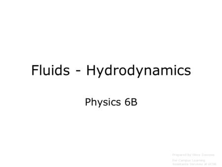 Fluids - Hydrodynamics Physics 6B Prepared by Vince Zaccone For Campus Learning Assistance Services at UCSB.