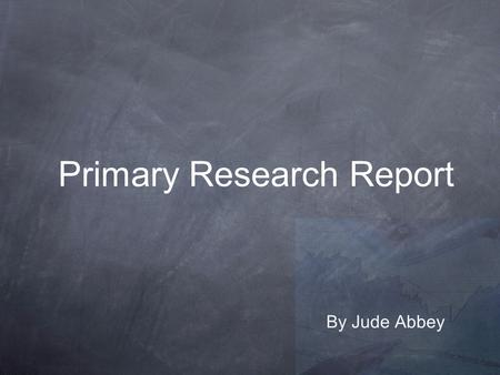 Primary Research Report By Jude Abbey. Conducting primary research Using a questionnaire i originally created, i have been able to collate information.