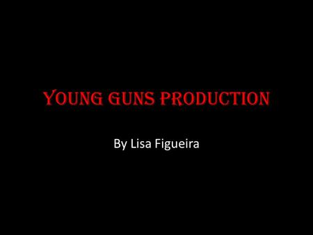 Young Guns Production By Lisa Figueira. Planning.