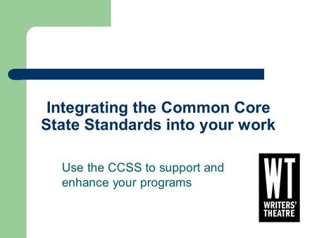 Integrating the Common Core State Standards into your work Use the CCSS to support and enhance your programs.