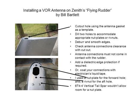 "Installing a VOR Antenna on Zenith's ""Flying Rudder"" by Bill Bartlett Cutout hole using the antenna gasket as a template. Dill two holes to accommodate."