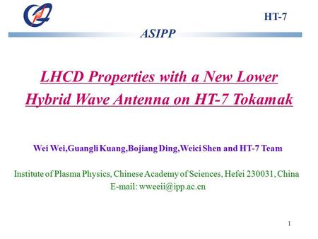 1 LHCD Properties with a New Lower Hybrid Wave Antenna on HT-7 Tokamak Wei Wei,Guangli Kuang,Bojiang Ding,Weici Shen and HT-7 Team Institute of Plasma.