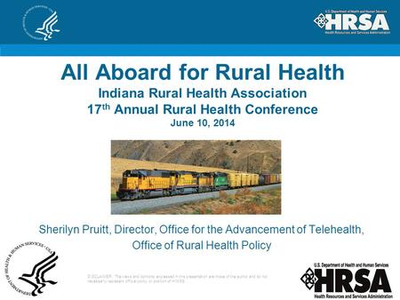 All Aboard for Rural Health Indiana Rural Health Association 17 th Annual Rural Health Conference June 10, 2014 DISCLAIMER: The views and opinions expressed.