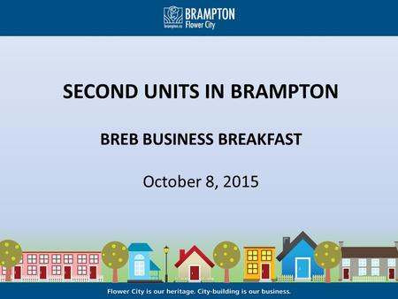 SECOND UNITS IN BRAMPTON BREB BUSINESS BREAKFAST October 8, 2015.