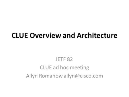 CLUE Overview and Architecture IETF 82 CLUE ad hoc meeting Allyn Romanow