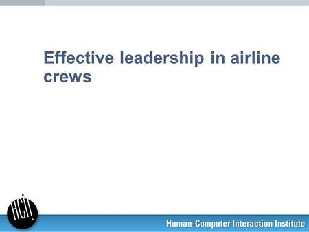 Effective leadership in airline crews. 2 Good teamwork in aircraft crews (Ginnett) & hospital teams (K-P) Aircraft crewsHospital teams.