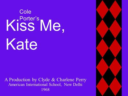 Kiss Me, Kate Cole Porter's A Production by Clyde & Charlene Perry American International School, New Delhi 1968.