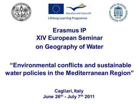"Erasmus IP XIV European Seminar on Geography of Water ""Environmental conflicts and sustainable water policies in the Mediterranean Region"" Cagliari, Italy."
