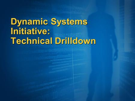 Dynamic Systems Initiative: Technical Drilldown. 20032008+199720002006 Infrastructure Costs Complexity 1994 Client Server N - Tier Dynamic Systems IT.