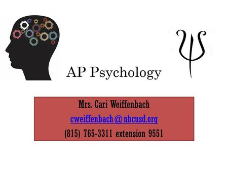 AP Psychology Mrs. Cari Weiffenbach (815) 765-3311 extension 9551.