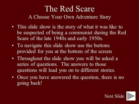 The Red Scare A Choose Your Own Adventure Story This slide show is the story of what it was like to be suspected of being a communist during the Red Scare.