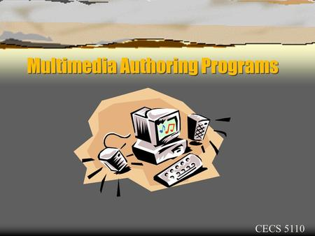 Multimedia Authoring Programs CECS 5110. Multimedia Authoring Programs  Create multimedia titles  Produce content w/paint, text & animation tools 